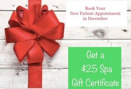 Make Your New Patient Appointment this December and Get a $25 Spa Gift Certificate